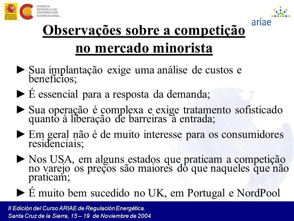 II Edición del Curso ARIAE de Regulación Energética. Santa Cruz de la Sierra, 15 – 19 de Noviembre de 2004 Observações sobre a competição no mercado m