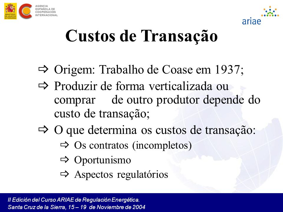 II Edición del Curso ARIAE de Regulación Energética. Santa Cruz de la Sierra, 15 – 19 de Noviembre de 2004 Custos de Transação Origem: Trabalho de Coa