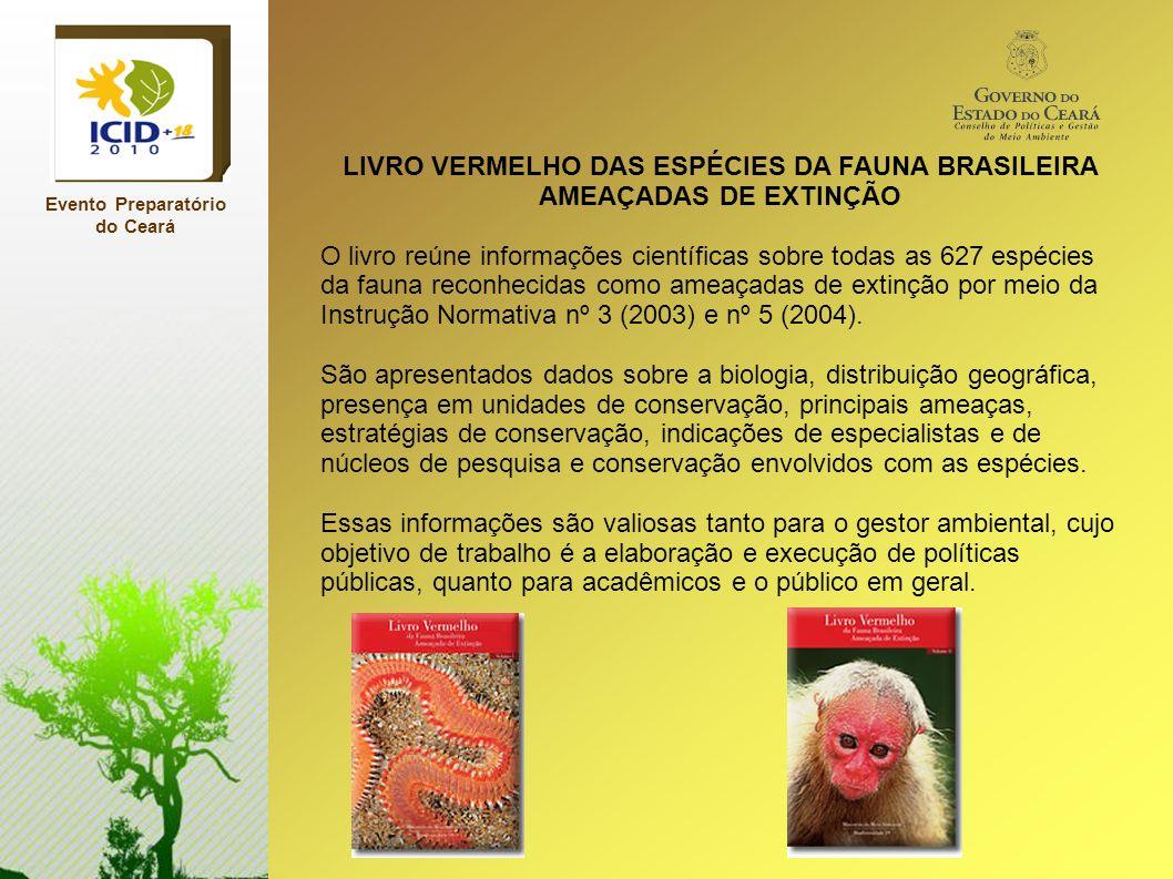 Evento Preparatório do Ceará LIVRO VERMELHO DAS ESPÉCIES DA FAUNA BRASILEIRA AMEAÇADAS DE EXTINÇÃO O livro reúne informações científicas sobre todas a