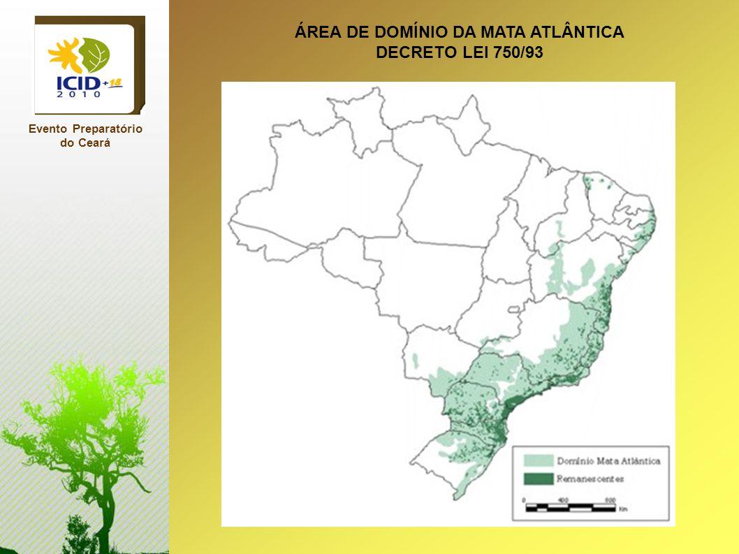 Evento Preparatório do Ceará ÁREA DE DOMÍNIO DA MATA ATLÂNTICA DECRETO LEI 750/93