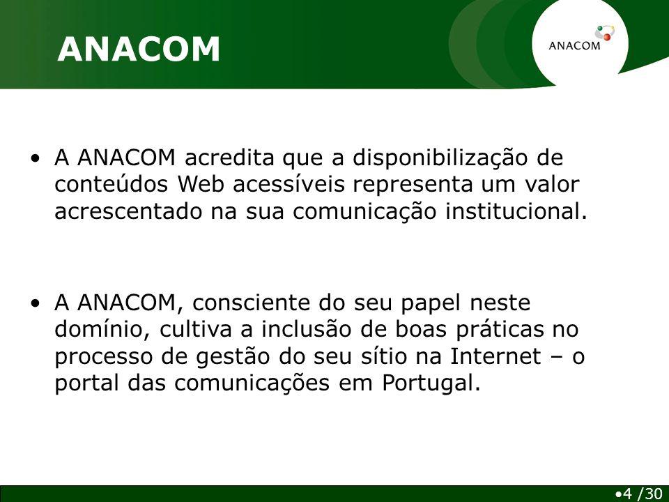 A ANACOM acredita que a disponibilização de conteúdos Web acessíveis representa um valor acrescentado na sua comunicação institucional.