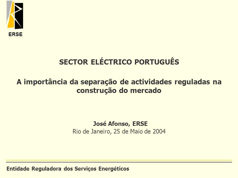 ERSE SECTOR ELÉCTRICO PORTUGUÊS A importância da separação de actividades reguladas na construção do mercado José Afonso, ERSE Rio de Janeiro, 25 de M