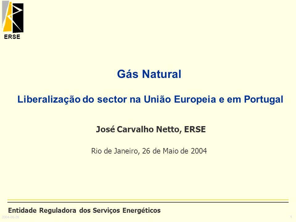 ERSE 2004-05-26 1 Gás Natural Liberalização do sector na União Europeia e em Portugal José Carvalho Netto, ERSE Rio de Janeiro, 26 de Maio de 2004 Ent