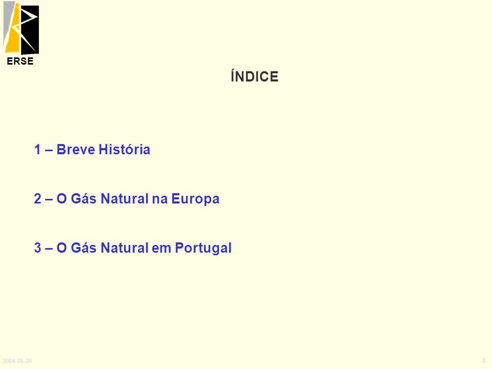 ERSE 2004-05-26 2 ÍNDICE 1 – Breve História 2 – O Gás Natural na Europa 3 – O Gás Natural em Portugal