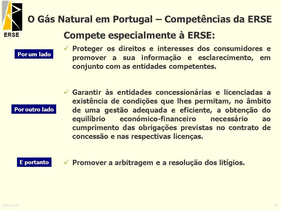 ERSE 2004-05-26 31 Compete especialmente à ERSE: Proteger os direitos e interesses dos consumidores e promover a sua informação e esclarecimento, em c