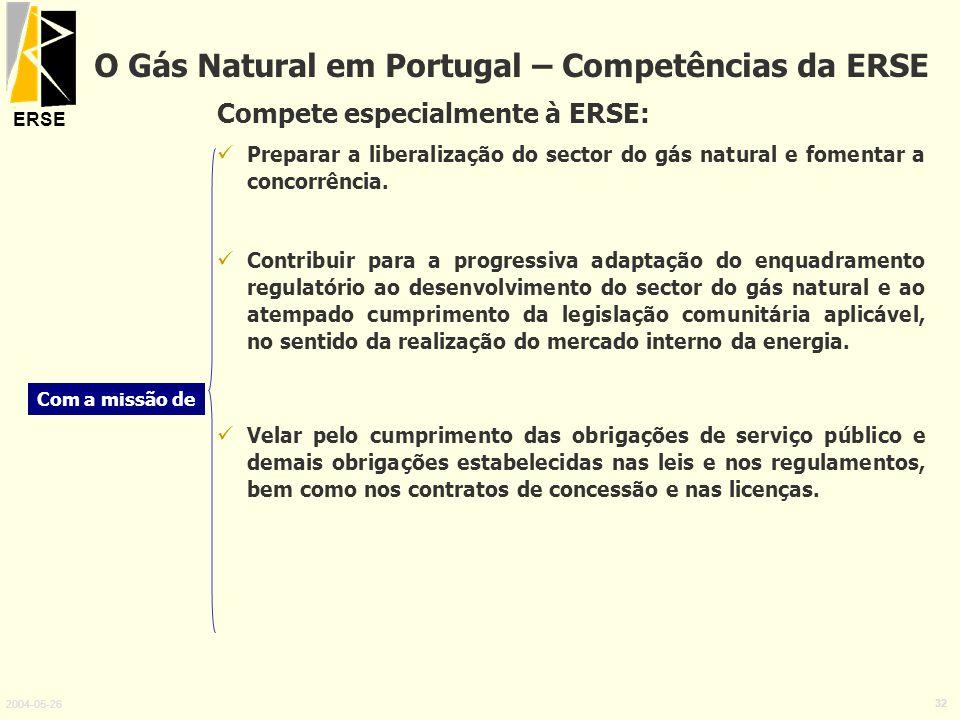 ERSE 2004-05-26 32 Compete especialmente à ERSE: Preparar a liberalização do sector do gás natural e fomentar a concorrência. Contribuir para a progre