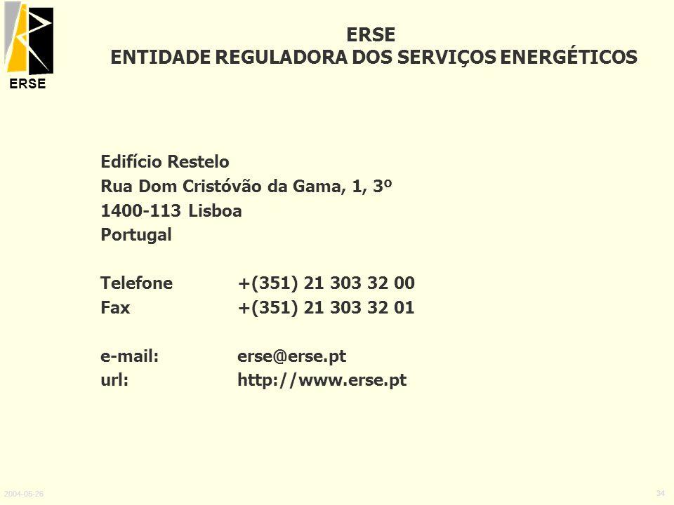 ERSE 2004-05-26 34 Edifício Restelo Rua Dom Cristóvão da Gama, 1, 3º 1400-113 Lisboa Portugal Telefone +(351) 21 303 32 00 Fax +(351) 21 303 32 01 e-m