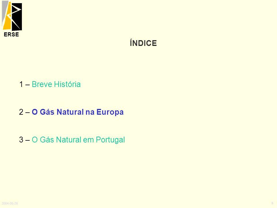 ERSE 2004-05-26 5 ÍNDICE 1 – Breve História 2 – O Gás Natural na Europa 3 – O Gás Natural em Portugal