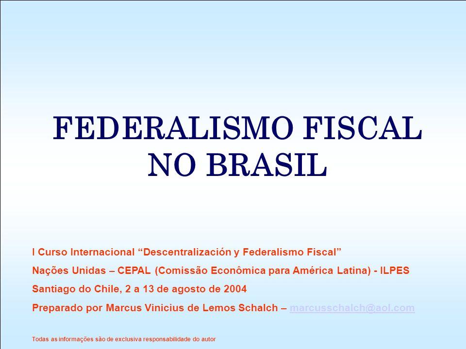 FEDERALISMO FISCAL NO BRASIL I Curso Internacional Descentralización y Federalismo Fiscal Nações Unidas – CEPAL (Comissão Econômica para América Latin