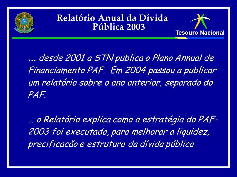 Tesouro Nacional … desde 2001 a STN publica o Plano Annual de Financiamento PAF. Em 2004 passou a publicar um relatório sobre o ano anterior, separado