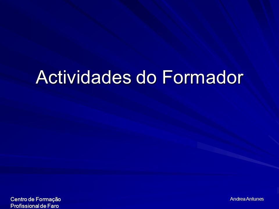 Actividades do Formador Centro de Formação Profissional de Faro Andrea Antunes