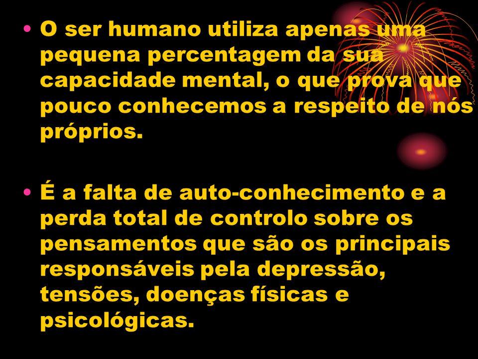 O ser humano utiliza apenas uma pequena percentagem da sua capacidade mental, o que prova que pouco conhecemos a respeito de nós próprios. É a falta d