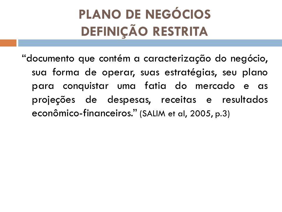 PLANO DE NEGÓCIOS DEFINIÇÃO RESTRITA documento que contém a caracterização do negócio, sua forma de operar, suas estratégias, seu plano para conquista