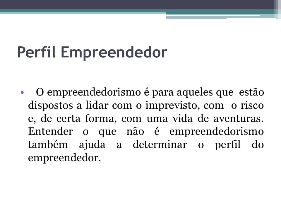 Perfil Empreendedor PERSISTENTE Não desanima face às adversidades.