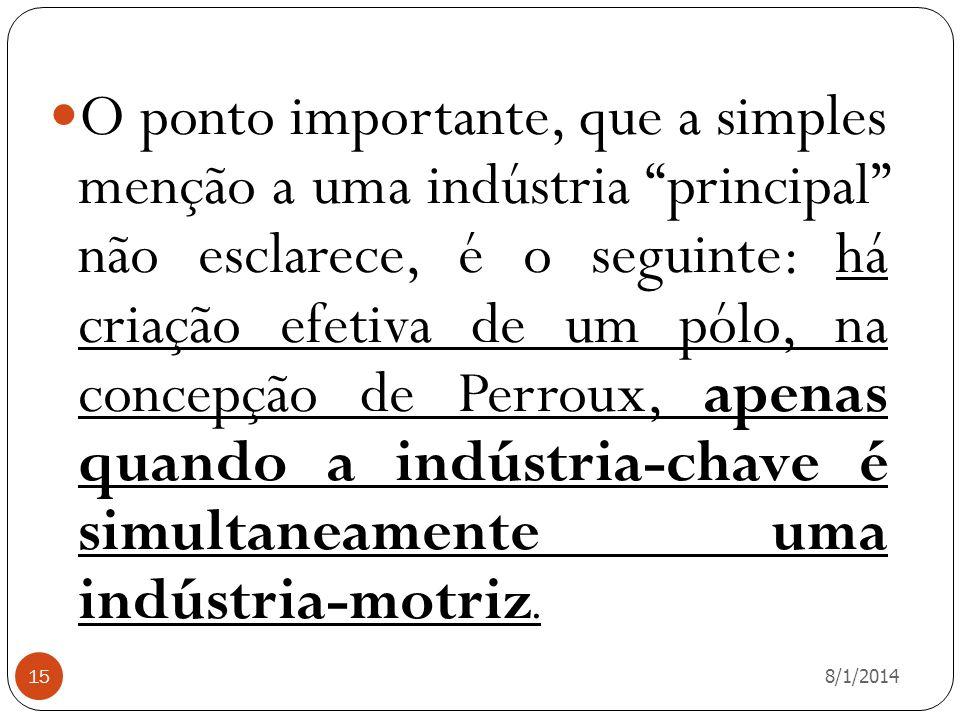 8/1/2014 15 O ponto importante, que a simples menção a uma indústria principal não esclarece, é o seguinte: há criação efetiva de um pólo, na concepçã