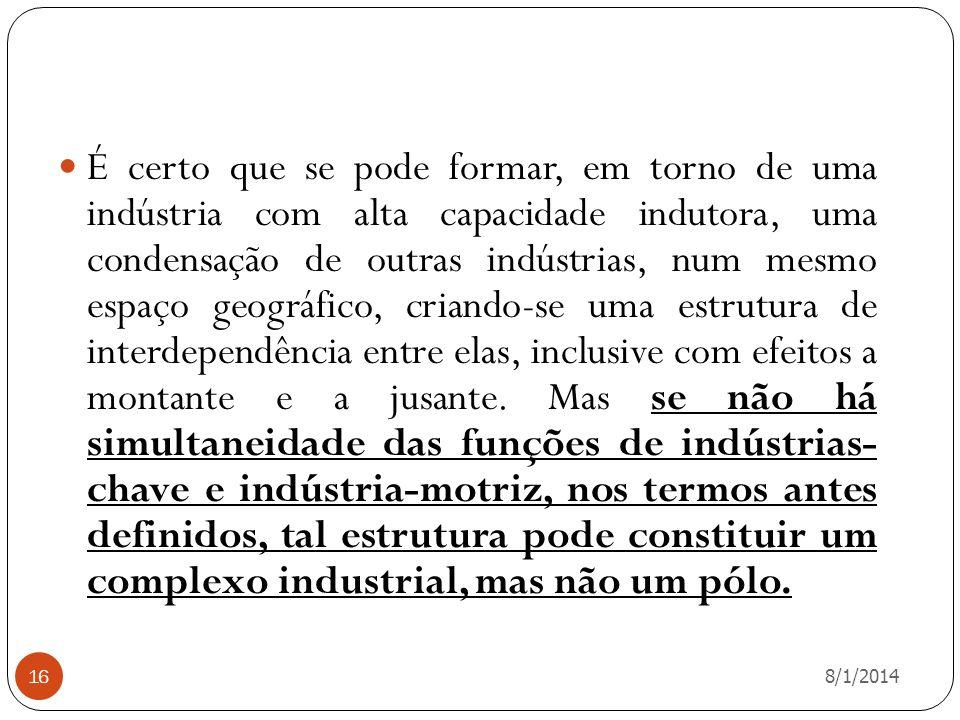 8/1/2014 16 É certo que se pode formar, em torno de uma indústria com alta capacidade indutora, uma condensação de outras indústrias, num mesmo espaço