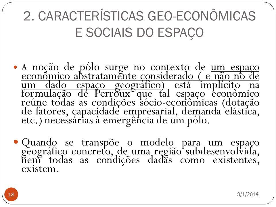 2. CARACTERÍSTICAS GEO-ECONÔMICAS E SOCIAIS DO ESPAÇO 8/1/2014 18 A noção de pólo surge no contexto de um espaço econômico abstratamente considerado (