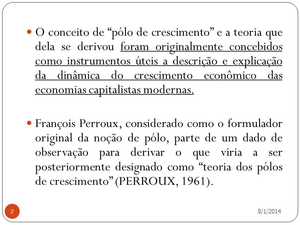 8/1/2014 2 O conceito de pólo de crescimento e a teoria que dela se derivou foram originalmente concebidos como instrumentos úteis a descrição e expli