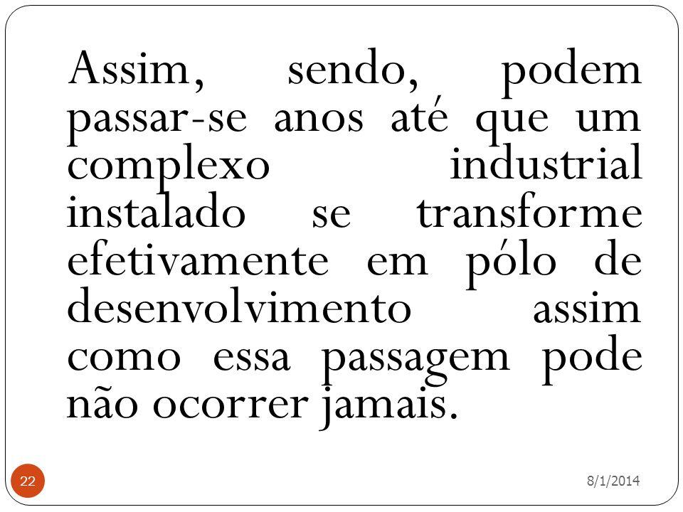 8/1/2014 22 Assim, sendo, podem passar-se anos até que um complexo industrial instalado se transforme efetivamente em pólo de desenvolvimento assim co