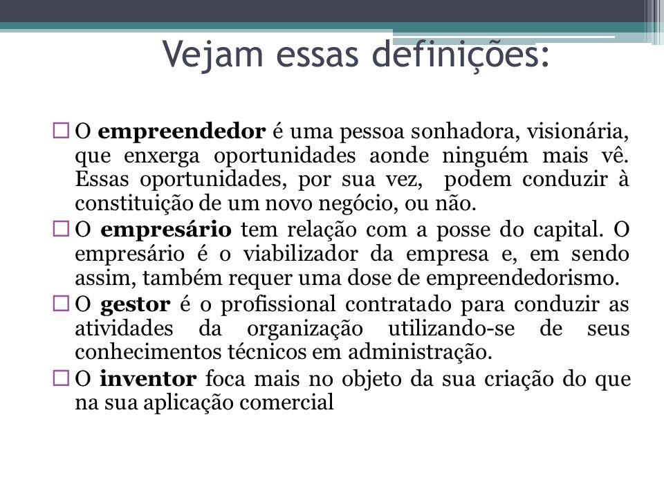 Vejam essas definições: O empreendedor é uma pessoa sonhadora, visionária, que enxerga oportunidades aonde ninguém mais vê. Essas oportunidades, por s