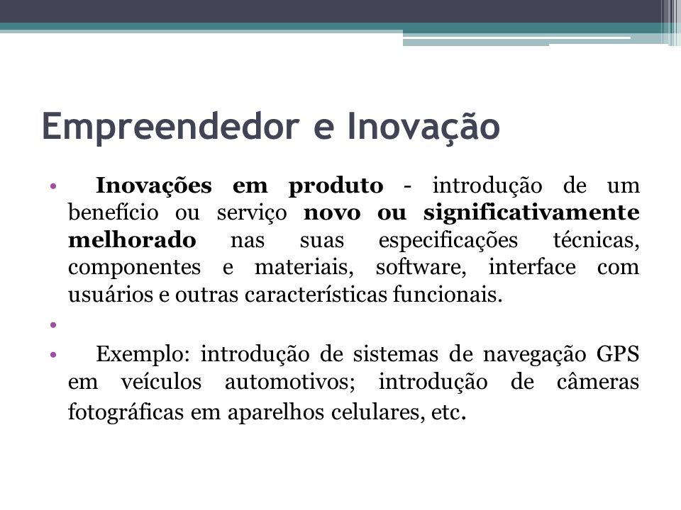 Empreendedor e Inovação Inovações em produto - introdução de um benefício ou serviço novo ou significativamente melhorado nas suas especificações técn