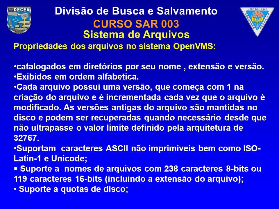 Divisão de Busca e Salvamento CURSO SAR 003 Propriedades dos arquivos no sistema OpenVMS: catalogados em diretórios por seu nome, extensão e versão. E