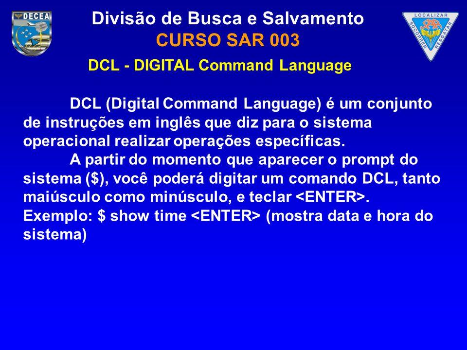 Divisão de Busca e Salvamento CURSO SAR 003 DCL (Digital Command Language) é um conjunto de instruções em inglês que diz para o sistema operacional re