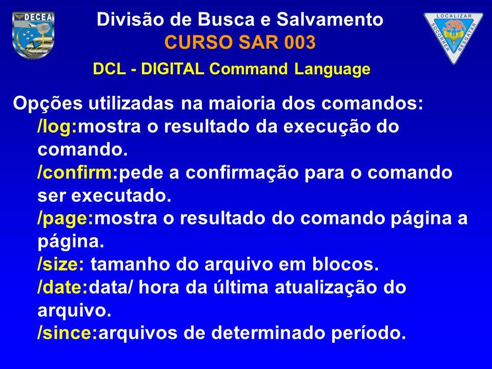 Divisão de Busca e Salvamento CURSO SAR 003 Opções utilizadas na maioria dos comandos: /log:mostra o resultado da execução do comando. /confirm:pede a