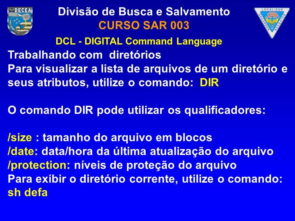 Divisão de Busca e Salvamento CURSO SAR 003 Trabalhando com diretórios Para visualizar a lista de arquivos de um diretório e seus atributos, utilize o