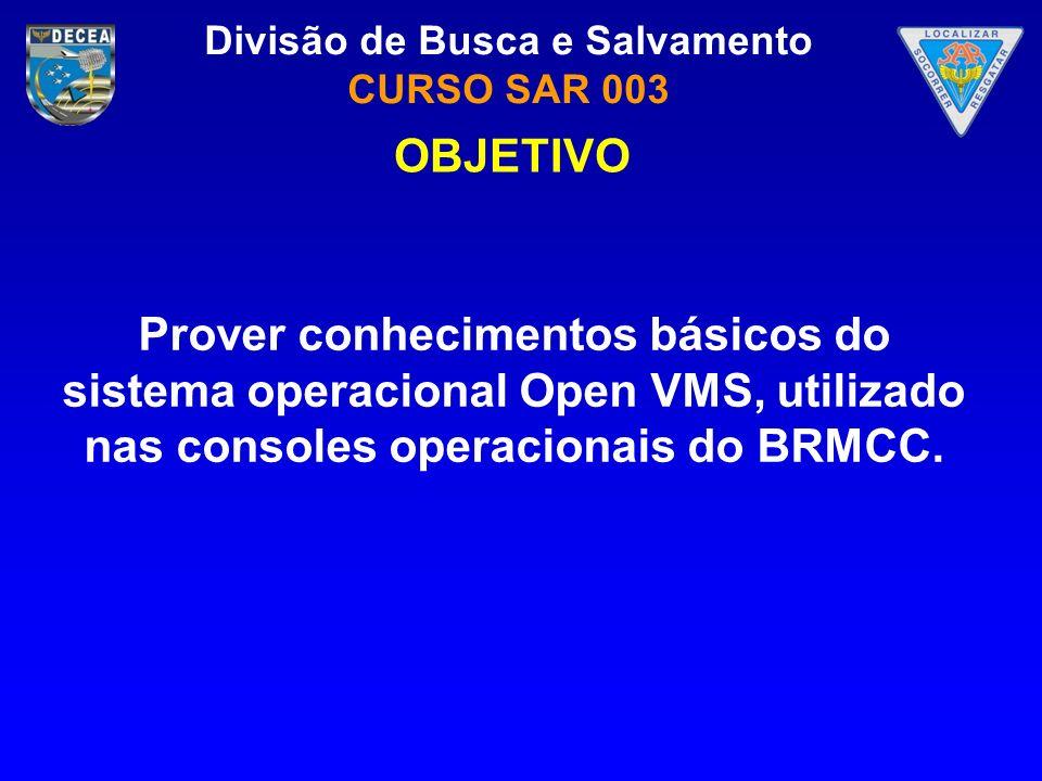 OBJETIVO Prover conhecimentos básicos do sistema operacional Open VMS, utilizado nas consoles operacionais do BRMCC.