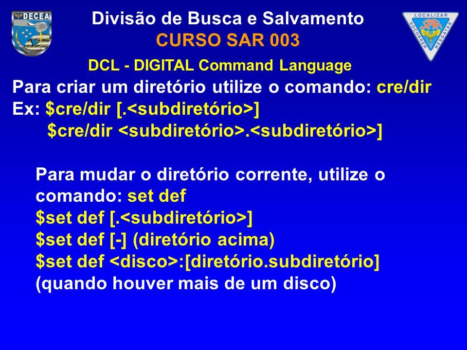 Divisão de Busca e Salvamento CURSO SAR 003 Para criar um diretório utilize o comando: cre/dir Ex: $cre/dir [. ] $cre/dir. ] Para mudar o diretório co