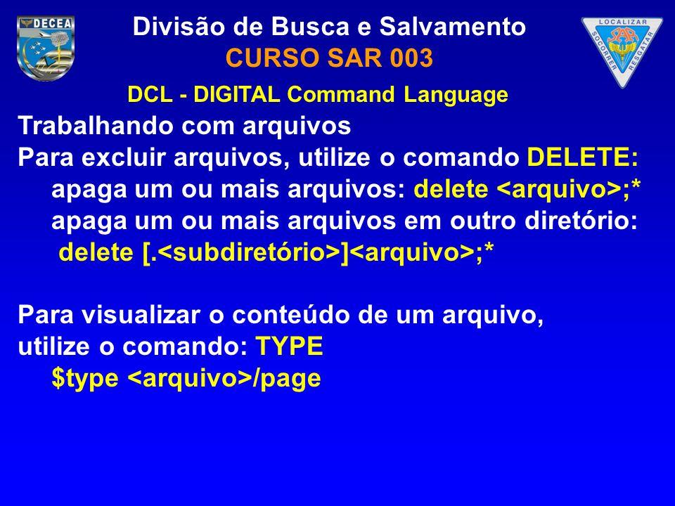 Divisão de Busca e Salvamento CURSO SAR 003 Trabalhando com arquivos Para excluir arquivos, utilize o comando DELETE: apaga um ou mais arquivos: delet