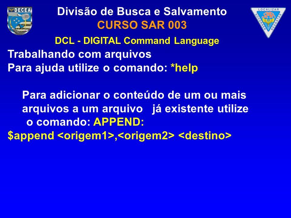 Divisão de Busca e Salvamento CURSO SAR 003 Trabalhando com arquivos Para ajuda utilize o comando: *help Para adicionar o conteúdo de um ou mais arqui
