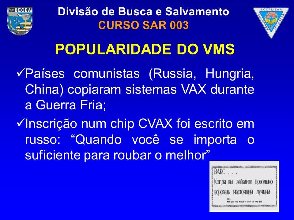 Divisão de Busca e Salvamento CURSO SAR 003 POPULARIDADE DO VMS Países comunistas (Russia, Hungria, China) copiaram sistemas VAX durante a Guerra Fria