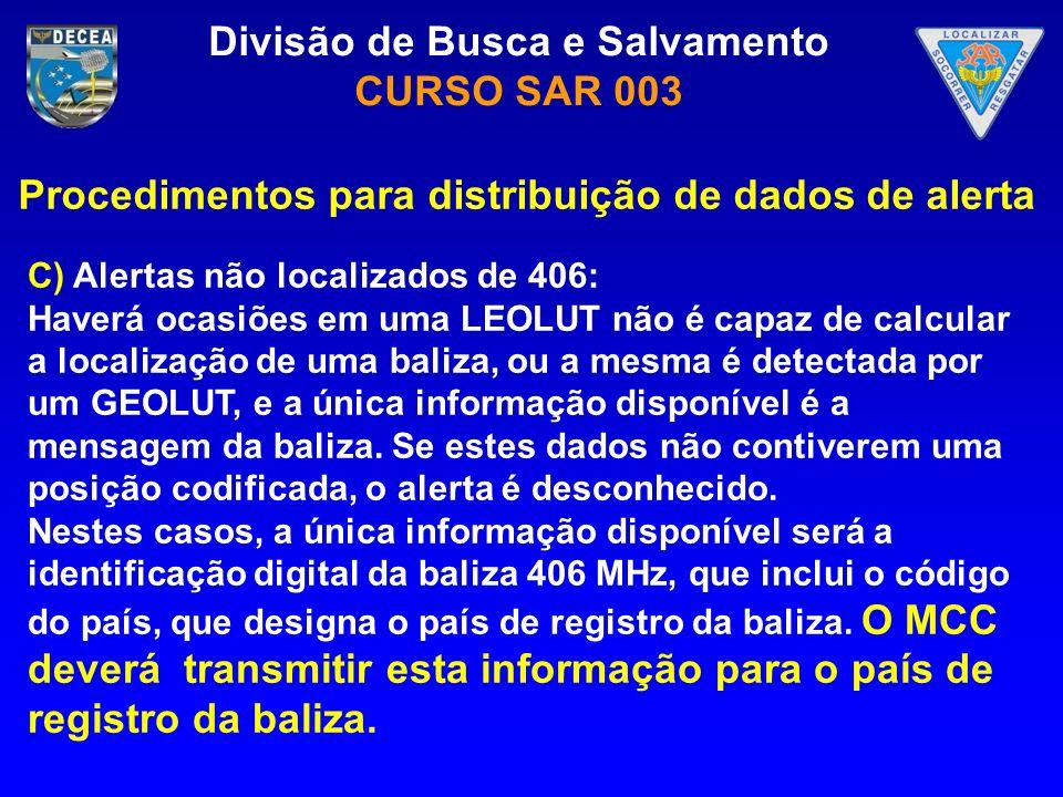 Divisão de Busca e Salvamento CURSO SAR 003 C) Alertas não localizados de 406: Haverá ocasiões em uma LEOLUT não é capaz de calcular a localização de