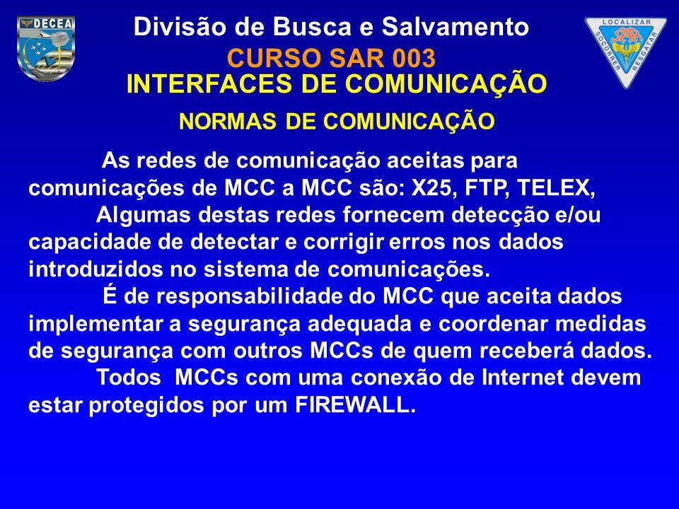 Divisão de Busca e Salvamento CURSO SAR 003 INTERFACES DE COMUNICAÇÃO NORMAS DE COMUNICAÇÃO As redes de comunicação aceitas para comunicações de MCC a