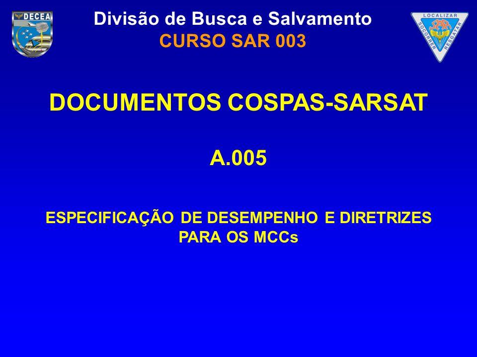 Divisão de Busca e Salvamento CURSO SAR 003 DOCUMENTOS COSPAS-SARSAT A.005 ESPECIFICAÇÃO DE DESEMPENHO E DIRETRIZES PARA OS MCCs