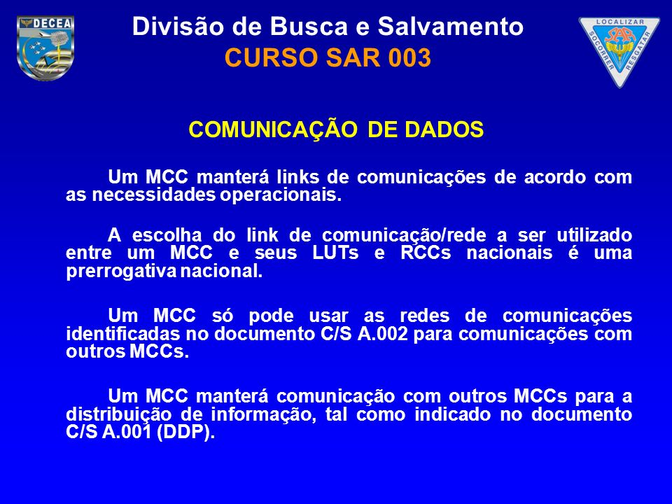 Divisão de Busca e Salvamento CURSO SAR 003 COMUNICAÇÃO DE DADOS Um MCC manterá links de comunicações de acordo com as necessidades operacionais. A es