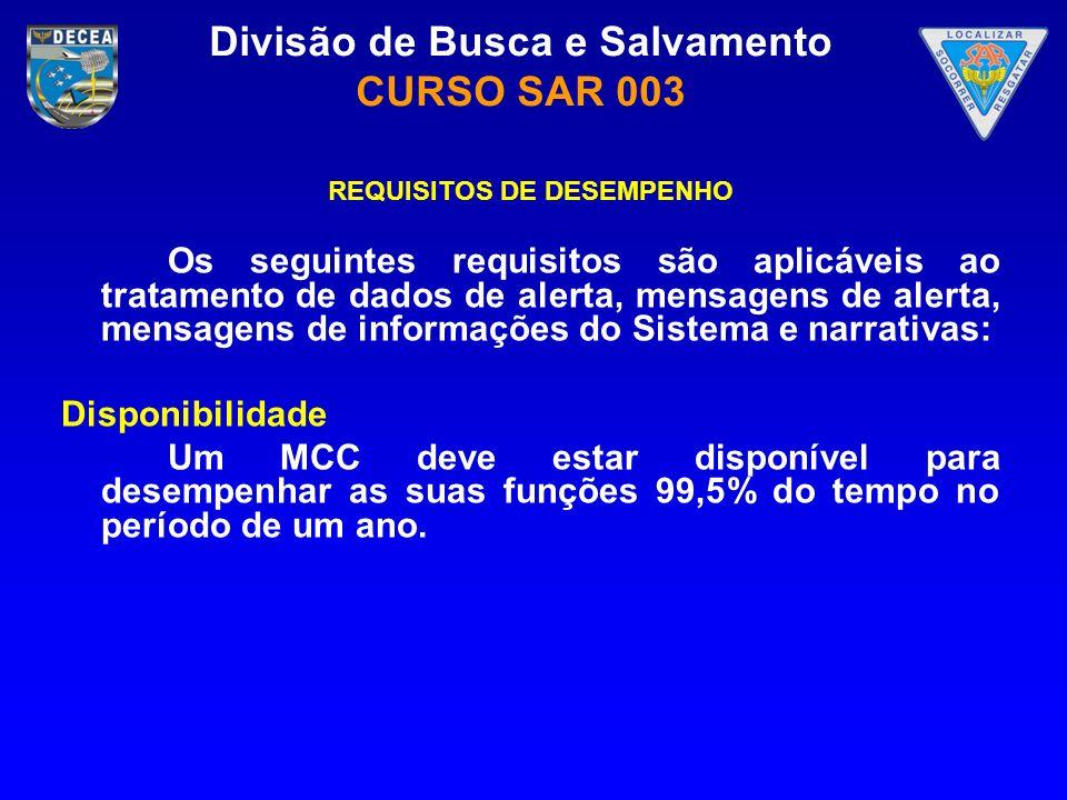 Divisão de Busca e Salvamento CURSO SAR 003 REQUISITOS DE DESEMPENHO Os seguintes requisitos são aplicáveis ao tratamento de dados de alerta, mensagen