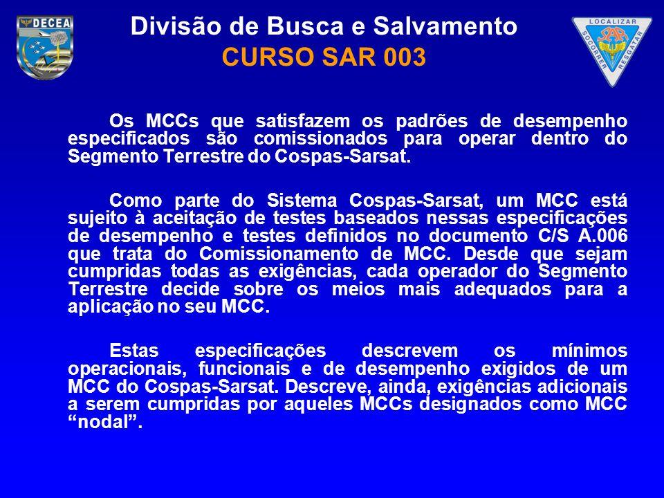 Divisão de Busca e Salvamento CURSO SAR 003 Os MCCs que satisfazem os padrões de desempenho especificados são comissionados para operar dentro do Segm