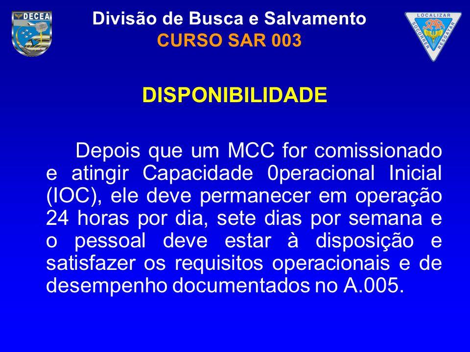 Divisão de Busca e Salvamento CURSO SAR 003 DISPONIBILIDADE Depois que um MCC for comissionado e atingir Capacidade 0peracional Inicial (IOC), ele dev