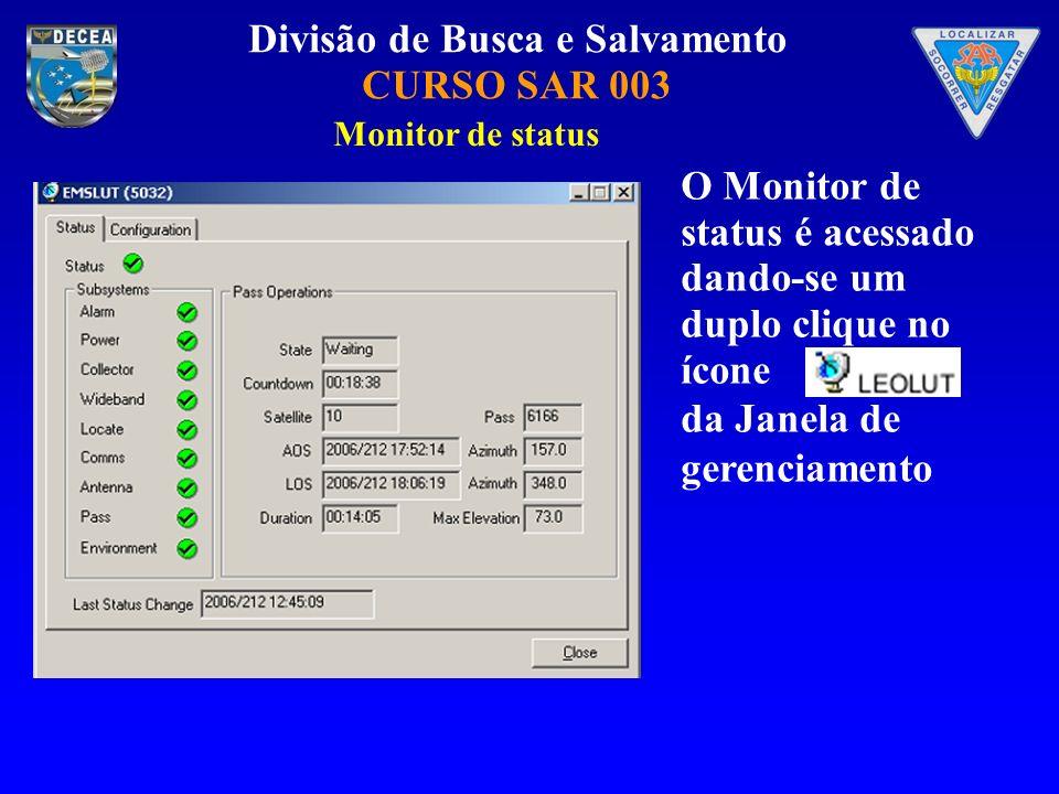 Divisão de Busca e Salvamento CURSO SAR 003 Monitor de status O Monitor de status é acessado dando-se um duplo clique no ícone da Janela de gerenciame