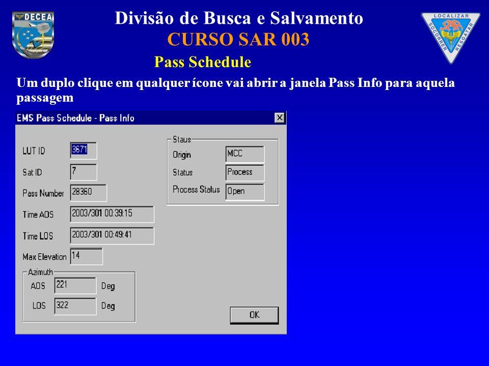 Divisão de Busca e Salvamento CURSO SAR 003 Pass Schedule Um duplo clique em qualquer ícone vai abrir a janela Pass Info para aquela passagem