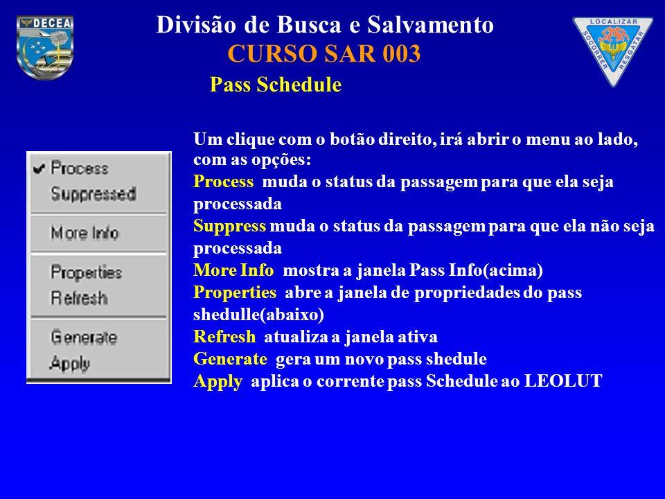 Divisão de Busca e Salvamento CURSO SAR 003 Pass Schedule Um clique com o botão direito, irá abrir o menu ao lado, com as opções: Process muda o statu