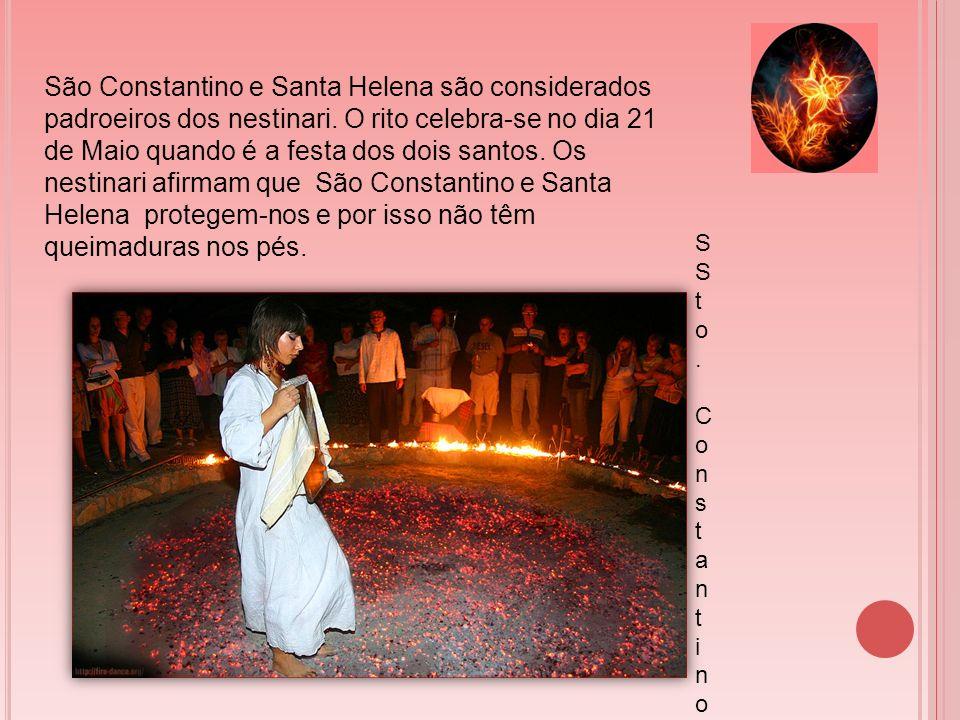 SSto. Constantino eSSto. Constantino e São Constantino e Santa Helena são considerados padroeiros dos nestinari. O rito celebra-se no dia 21 de Maio q