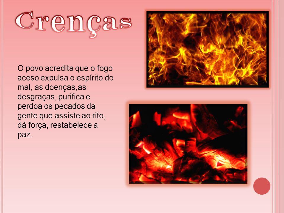 O povo acredita que o fogo aceso expulsa o espírito do mal, as doenças,as desgraças, purifica e perdoa os pecados da gente que assiste ao rito, dá for
