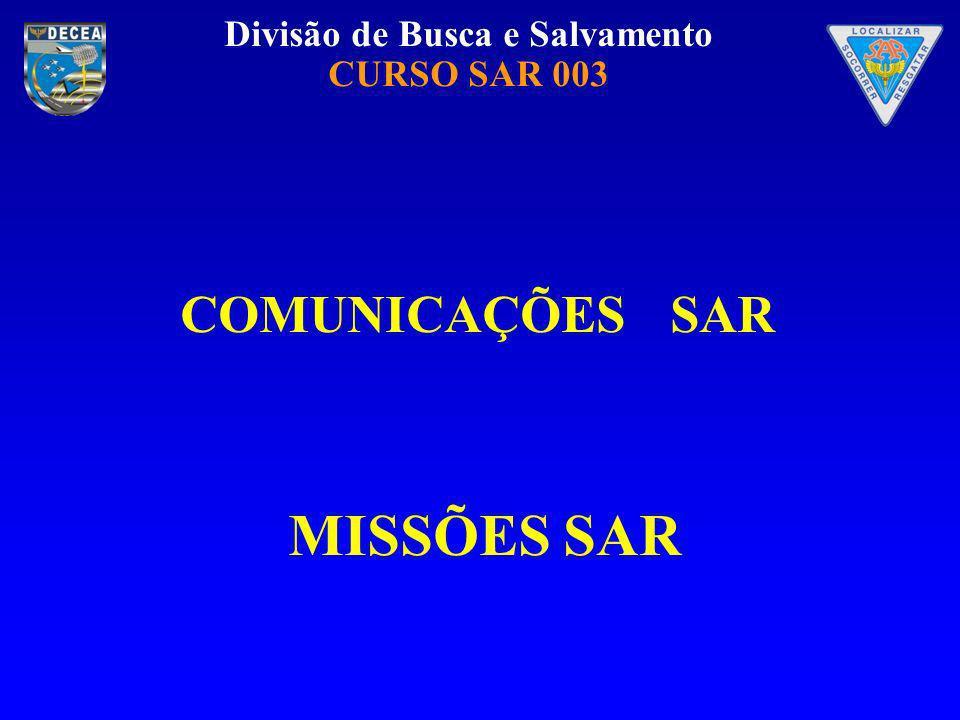 Divisão de Busca e Salvamento CURSO SAR 003 COMUNICAÇÕES SAR MISSÕES SAR