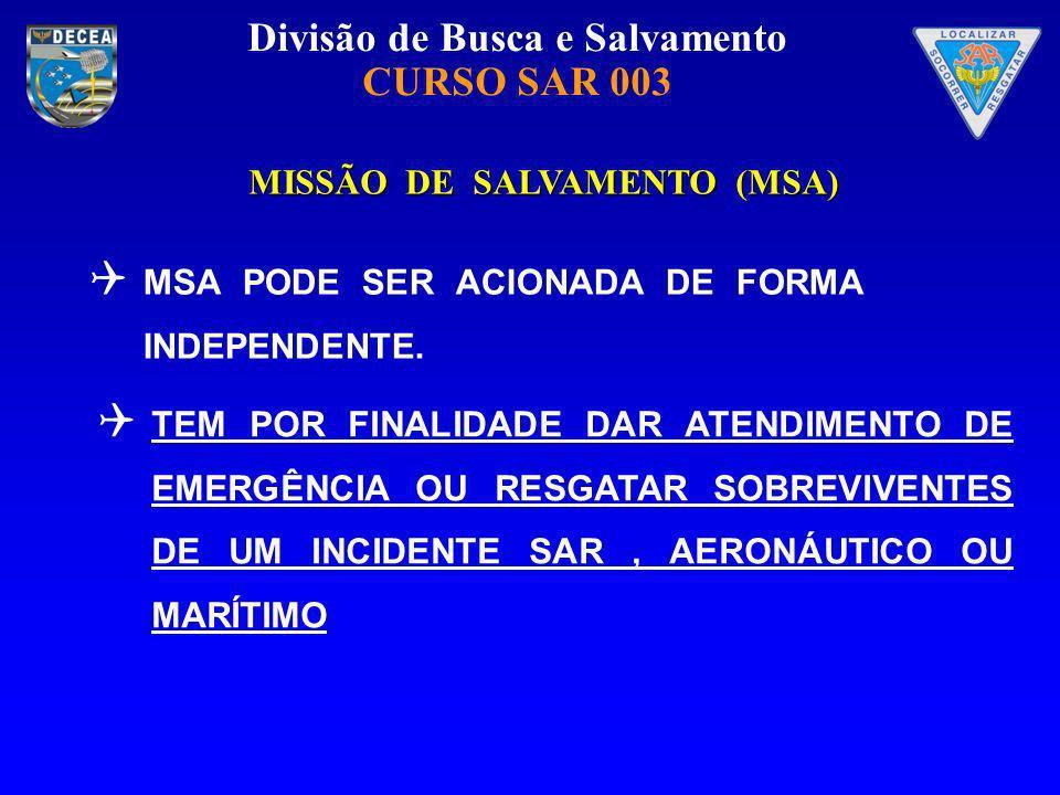 Divisão de Busca e Salvamento CURSO SAR 003 MISSÃO DE SALVAMENTO (MSA) MISSÃO DE SALVAMENTO (MSA) MSA PODE SER ACIONADA DE FORMA INDEPENDENTE. TEM POR