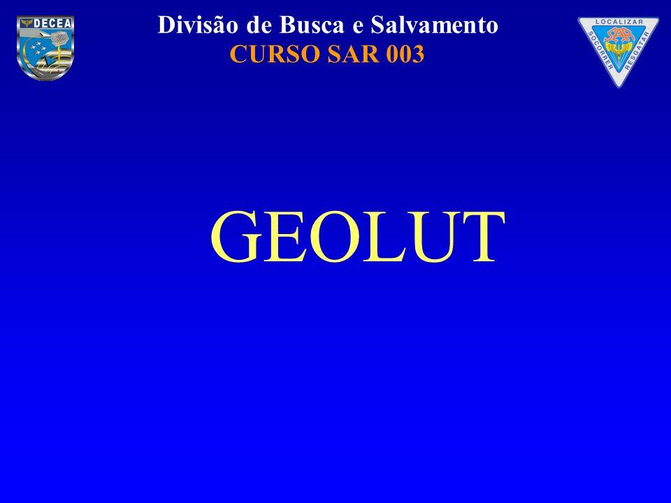 Divisão de Busca e Salvamento CURSO SAR 003 GEOLUT