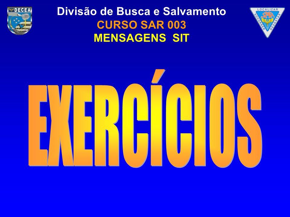 Divisão de Busca e Salvamento CURSO SAR 003 MENSAGENS SIT